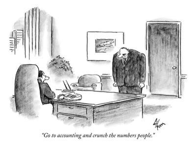 """Go to accounting and crunch the numbers people."" - New Yorker Cartoon by Frank Cotham"