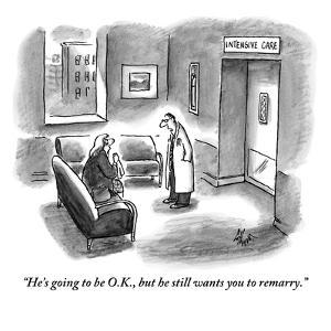 """He's going to be O.K., but he still wants you to remarry."" - New Yorker Cartoon by Frank Cotham"