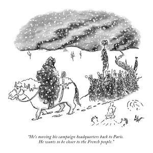 """He's moving his campaign headquarters back to Paris.  He wants to be clos?"" - New Yorker Cartoon by Frank Cotham"
