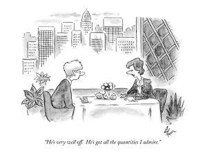 """He's very well off.  He's got all the quantities I admire."" - New Yorker Cartoon by Frank Cotham"
