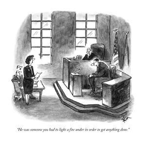 """""""He was someone you had to light a fire under in order to get anything don?"""" - New Yorker Cartoon by Frank Cotham"""