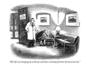 """His life was hanging by a thread, and then somebody fed him the bean burr?"" - New Yorker Cartoon by Frank Cotham"