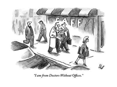 """I am from Doctors Without Offices."" - New Yorker Cartoon"
