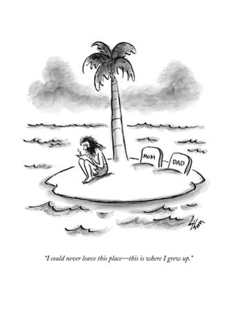 """""""I could never leave this place—this is where I grew up."""" - New Yorker Cartoon by Frank Cotham"""