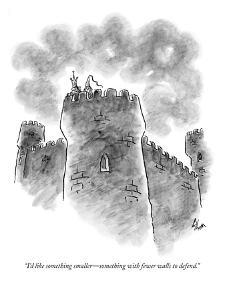 """I'd like something smaller?something with fewer walls to defend."" - New Yorker Cartoon by Frank Cotham"