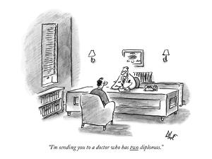 """I'm sending you to a doctor who has two diplomas."" - New Yorker Cartoon by Frank Cotham"