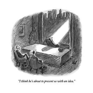"""""""I think he's about to present us with an idea."""" - New Yorker Cartoon by Frank Cotham"""