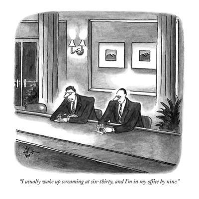 """""""I usually wake up screaming at six-thirty, and I'm in my office by nine."""" - New Yorker Cartoon by Frank Cotham"""