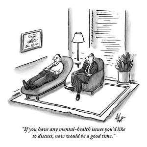 """""""If you have any mental-health issues you'd like to discuss, now would be ?"""" - New Yorker Cartoon by Frank Cotham"""