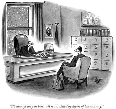 """""""It's always cozy in here.  We're insulated by layers of bureaucracy."""" - New Yorker Cartoon by Frank Cotham"""