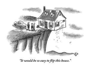"""It would be so easy to flip this house."" - New Yorker Cartoon by Frank Cotham"