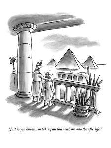 """""""Just so you know, I'm taking all this with me into the afterlife."""" - New Yorker Cartoon by Frank Cotham"""