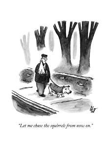 """""""Let me chase the squirrels from now on."""" - New Yorker Cartoon by Frank Cotham"""