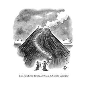 """""""Let's switch from human sacrifice to destination weddings."""" - New Yorker Cartoon by Frank Cotham"""