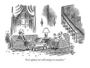 """""""Let's update our will and go on vacation."""" - New Yorker Cartoon by Frank Cotham"""