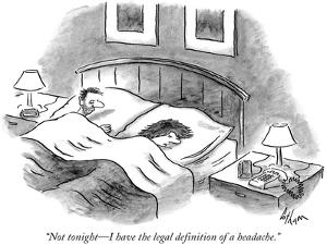 """""""Not tonight—I have the legal definition of a headache."""" - New Yorker Cartoon by Frank Cotham"""