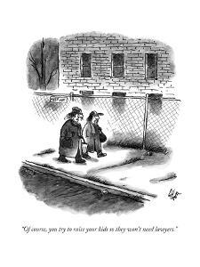 """""""Of course, you try to raise your kids so they won't need lawyers."""" - New Yorker Cartoon by Frank Cotham"""