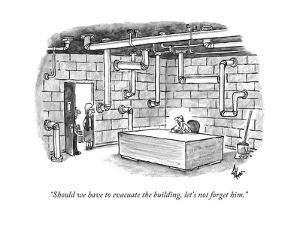 """""""Should we have to evacuate the building, let's not forget him."""" - New Yorker Cartoon by Frank Cotham"""