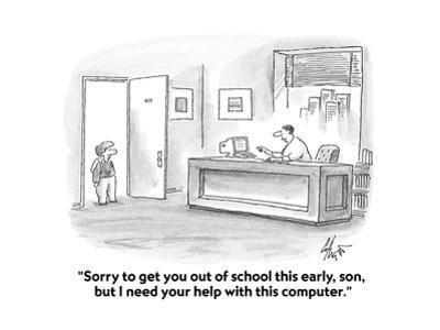 """""""Sorry to get you out of school this early, son, but I need your help wit…"""" - Cartoon by Frank Cotham"""