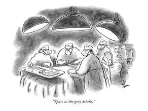 """Spare us the gory details."" - New Yorker Cartoon by Frank Cotham"
