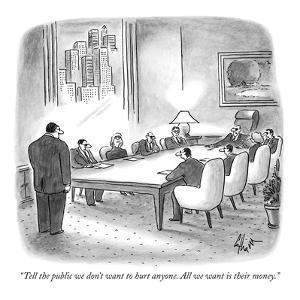 """""""Tell the public we don't want to hurt anyone. All we want is their money.?"""" - New Yorker Cartoon by Frank Cotham"""