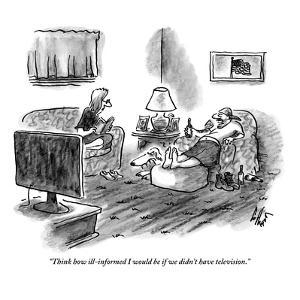 """""""Think how ill-informed I would be if we didn't have television."""" - New Yorker Cartoon by Frank Cotham"""