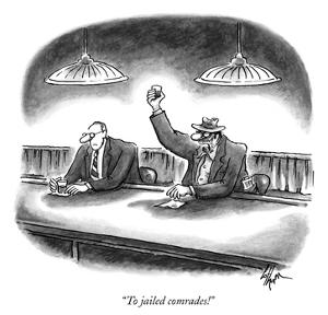 """""""To jailed comrades!"""" - New Yorker Cartoon by Frank Cotham"""