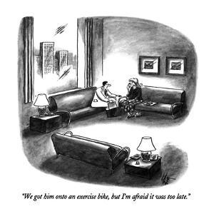 """We got him onto an exercise bike, but I'm afraid it was too late."" - New Yorker Cartoon by Frank Cotham"