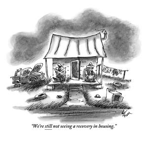 """We're still not seeing a recovery in housing."" - New Yorker Cartoon by Frank Cotham"