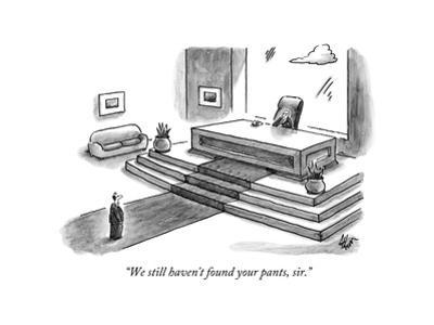 """""""We still haven't found your pants, sir."""" - New Yorker Cartoon by Frank Cotham"""