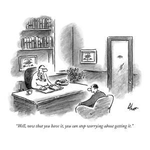 """""""Well, now that you have it, you can stop worrying about getting it."""" - New Yorker Cartoon by Frank Cotham"""