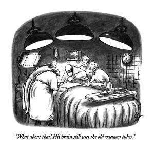 """What about that! His brain still uses the old vacuum tubes."" - New Yorker Cartoon by Frank Cotham"