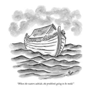 """""""When the waters subside, the problem's going to be mold."""" - New Yorker Cartoon by Frank Cotham"""