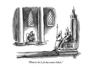 """""""Whoever he is, he has season tickets."""" - New Yorker Cartoon by Frank Cotham"""