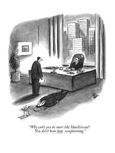 """Why can't you be more like Hutchinson? You don't hear him complaining."" - New Yorker Cartoon by Frank Cotham"