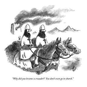 """Why did you become a crusader?  You don't even go to church."" - New Yorker Cartoon by Frank Cotham"