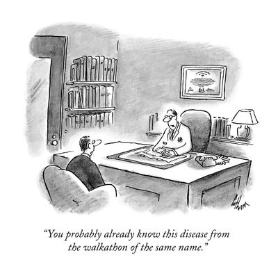 """You probably already know this disease from the walkathon of the same nam?"" - New Yorker Cartoon"