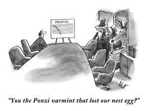 """You the Ponzi varmint that lost our nest egg?"" - New Yorker Cartoon by Frank Cotham"