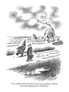 """You wouldn't think there'd be much money in potatoes, chickens, and wood ?"" - New Yorker Cartoon by Frank Cotham"