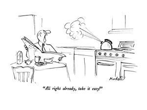 """All right already, take it easy!"" - New Yorker Cartoon by Frank Modell"