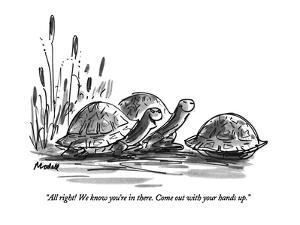 """All right!  We know you're in there.  Come out with your hands up."" - New Yorker Cartoon by Frank Modell"