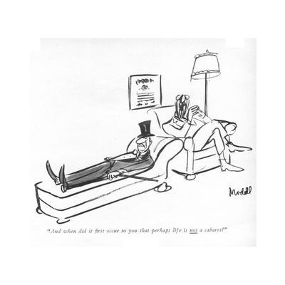 """And when did it ?rst occur to you that perhaps life is <U>not<$> a cabare - New Yorker Cartoon"