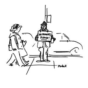 "Beggar holding sign that reads, ""NO PENNIES PLEASE!"" - New Yorker Cartoon by Frank Modell"