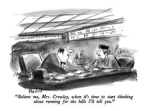 """Believe me, Mrs. Crowley, when it's time to start thinking about running ?"" - New Yorker Cartoon by Frank Modell"