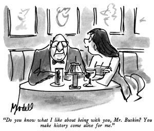 """Do you know what I like about being with you, Mr. Buskin?  You make histo…"" - New Yorker Cartoon by Frank Modell"