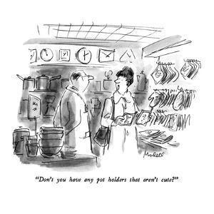 """Don't you have any pot holders that aren't cute?"" - New Yorker Cartoon by Frank Modell"