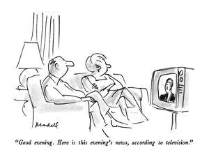 """Good evening.  Here is this evening's news, according to television."" - New Yorker Cartoon by Frank Modell"