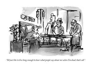 """I'd just like to live long enough to hear what people say about me when I?"" - New Yorker Cartoon by Frank Modell"