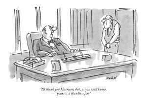 """I'd thank you Harrison, but, as you well know, yours is a thankless job."" - New Yorker Cartoon by Frank Modell"