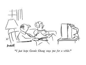 """I just hope Connie Chung stays put for a while."" - New Yorker Cartoon by Frank Modell"